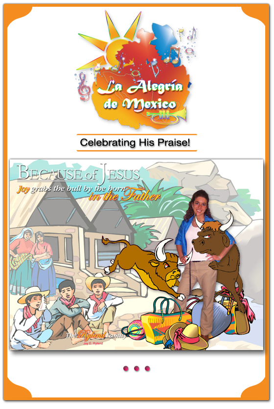 La Alegria de Mexico: Celebrating His Praise! Because of Jesus, Joy grabs the bull by the horn in the Father.